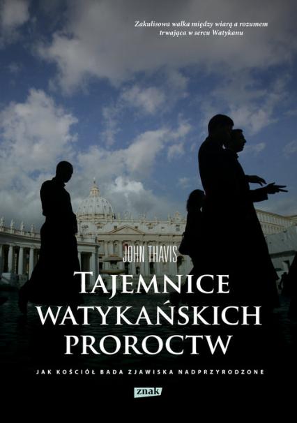 Tajemnice watykańskich proroctw. Jak Kościół bada zjawiska nadprzyrodzone - John Thavis | okładka