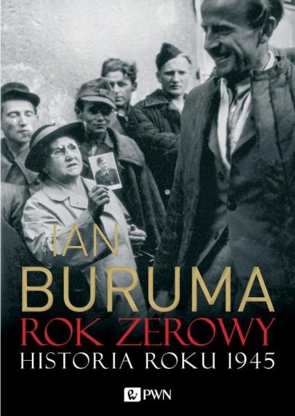 Rok zerowy. Historia roku 1945 - Ian Buruma | okładka