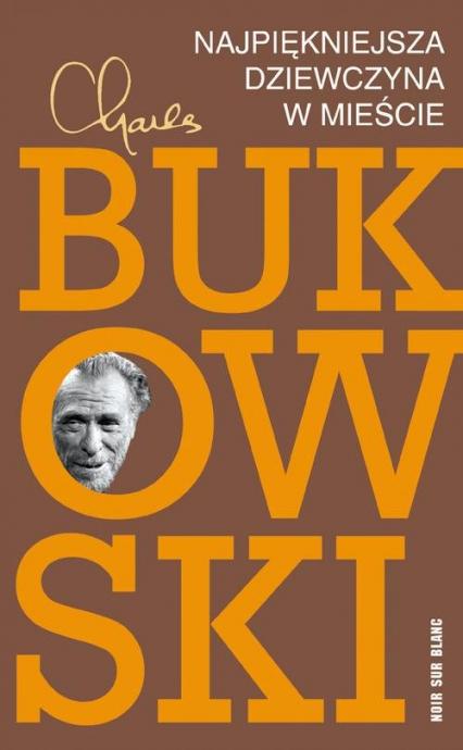 Najpiękniejsza dziewczyna w mieście - Charles Bukowski | okładka