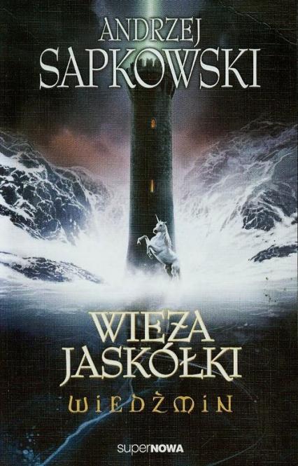 Wiedźmin 6. Wieża jaskółki - Andrzej Sapkowski   okładka