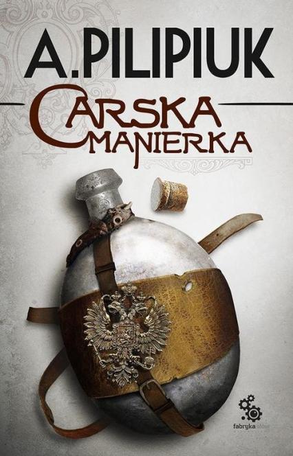 Carska manierka - Andrzej Pilipiuk   okładka
