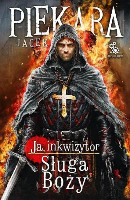 Ja, Inkwizytor. Sługa Boży - Jacek Piekara | okładka