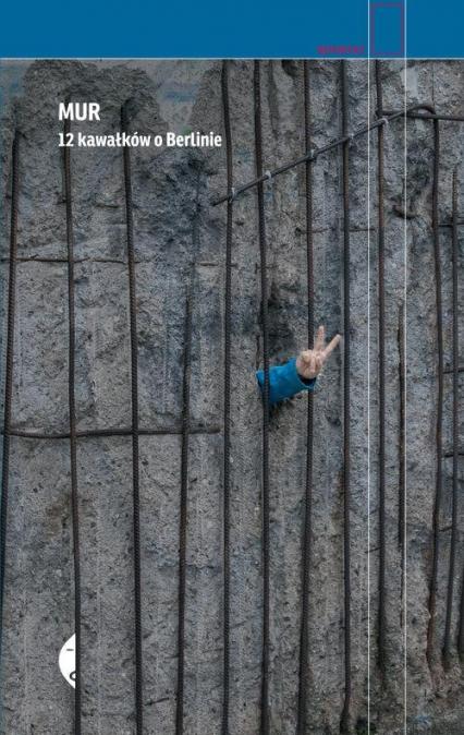 Mur. 12 kawałków o Berlinie - Agnieszka Wójcińska | okładka