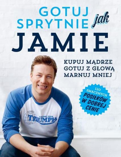 Gotuj sprytnie jak Jamie - Jamie Oliver | okładka