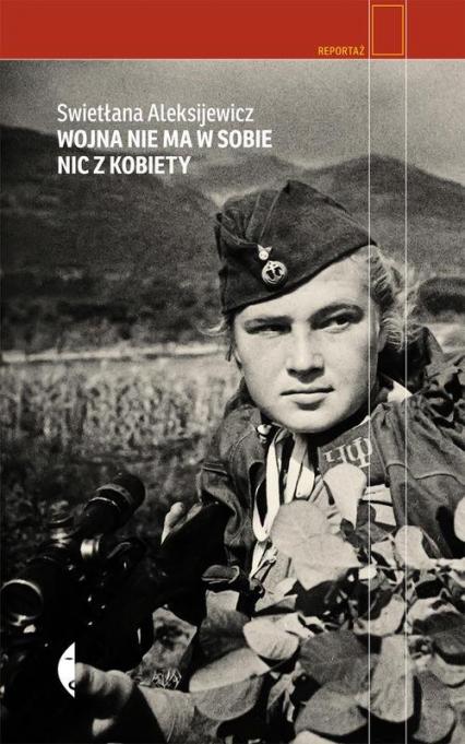 Wojna nie ma w sobie nic z kobiety - Swietłana Aleksijewicz | okładka