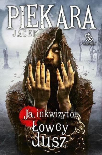 Ja, Inkwizytor. Łowcy dusz - Jacek Piekara | okładka