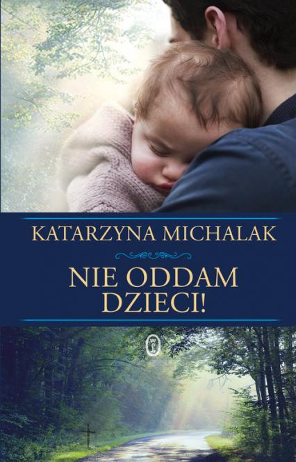 Nie oddam dzieci! - Katarzyna Michalak | okładka