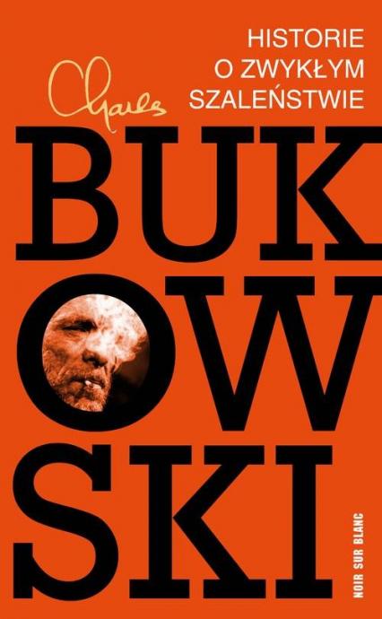 Historie o zwykłym szaleństwie - Charles Bukowski   okładka