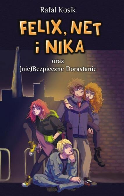 Felix, Net i Nika oraz (nie)Bezpieczne Dorastanie  - Rafał Kosik | okładka