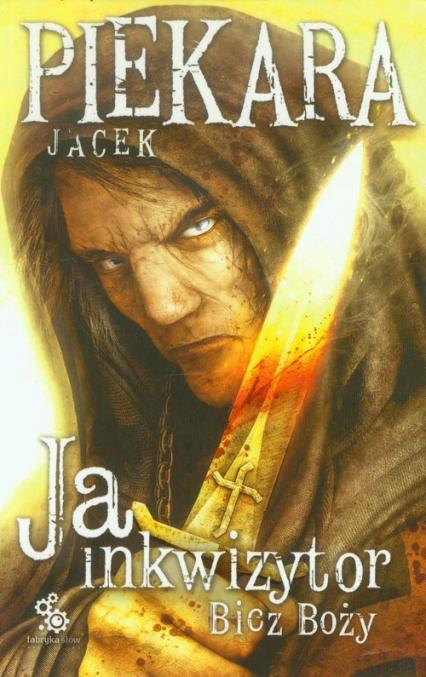 Ja, inkwizytor. Bicz Boży - Jacek Piekara | okładka