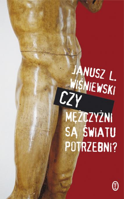 Czy mężczyźni są światu potrzebni?  - Janusz Leon Wiśniewski | okładka