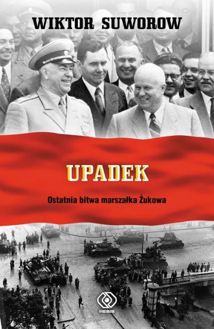 Upadek. Ostatnia bitwa marszałka Żukowa - Wiktor Suworow  | okładka