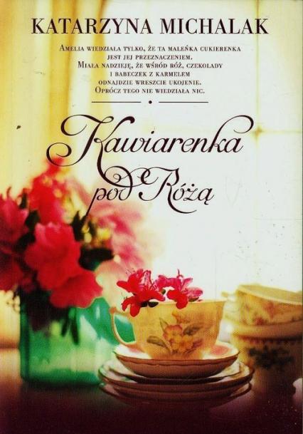 Kawiarenka pod Różą - Katarzyna Michalak | okładka