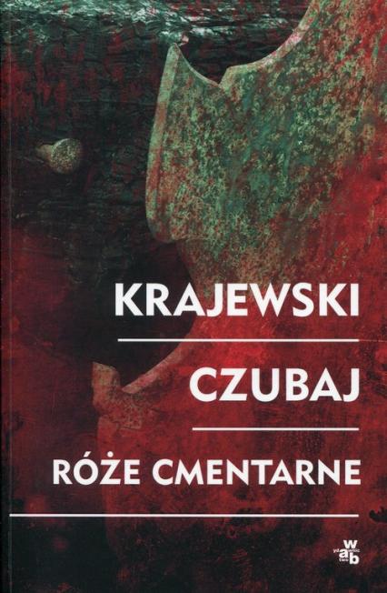 Róże cmentarne - Marek Krajewski, Mariusz Czubaj | okładka