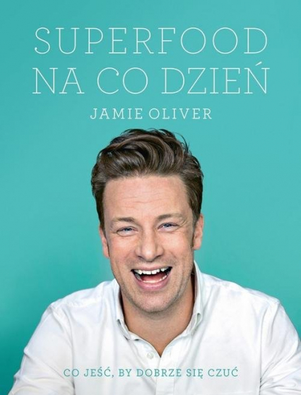 Superfood na co dzień - Jamie Oliver | okładka