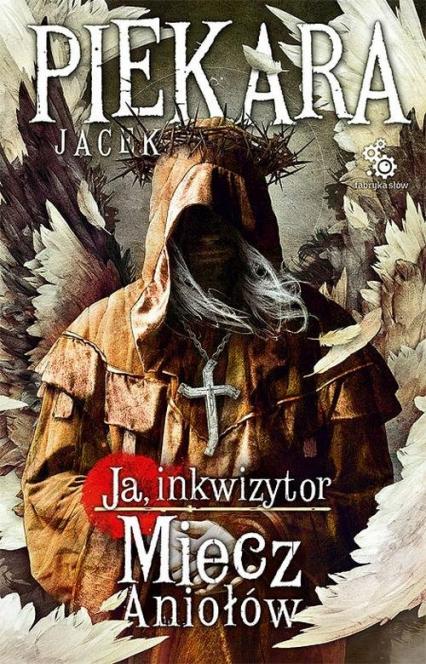 Ja, Inkwizytor. Miecz Aniołów - Jacek Piekara | okładka