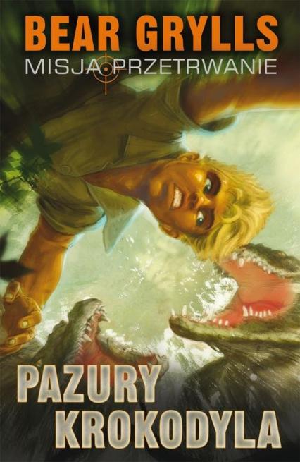 Pazury Krokodyla. Misja przetrwanie - Bear Grylls | okładka