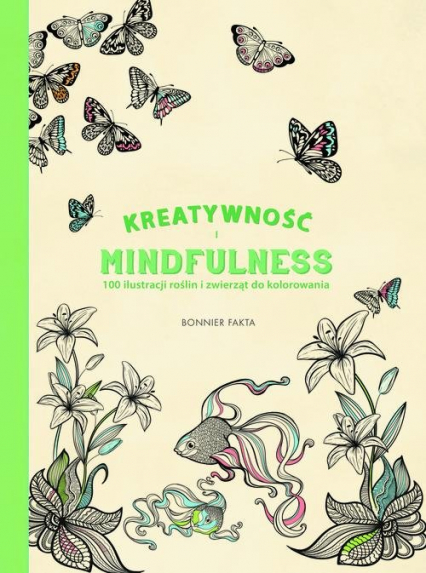 Kreatywność i Mindfulness: 100 ilustracji roślin i zwierząt do kolorowania -  | okładka