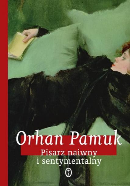 Pisarz naiwny i sentymentalny  - Orhan Pamuk   okładka