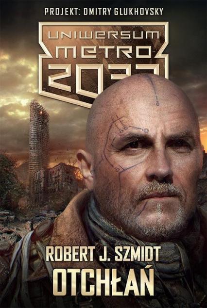 Uniwersum Metro 2033. Otchłań - Robert J. Szmidt | okładka