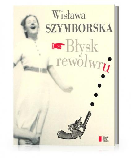 Błysk rewolwru - Wisława Szymborska | okładka