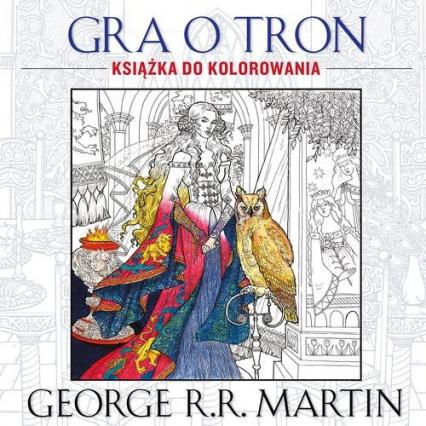 Gra o tron. Książka do kolorowania - George R.R. Martin | okładka