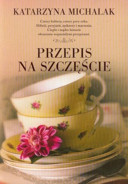 Przepis na szczęście - Katarzyna Michalak | okładka