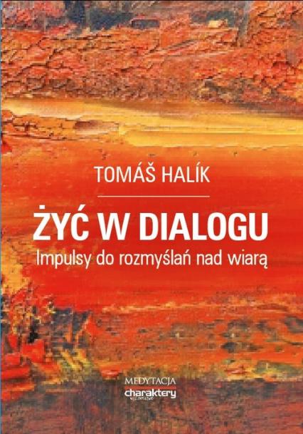 Żyć w dialogu. Impulsy do rozmyślań nad wiarą -  Tomáš Halík   okładka