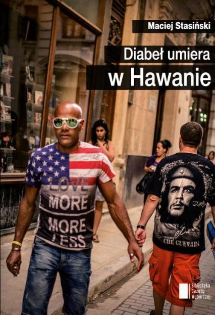 Diabeł umiera w Hawanie - Maciej Stasiński | okładka