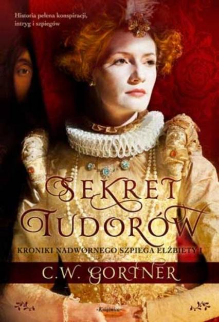 Sekret Tudorów - C.W. Gortner | okładka