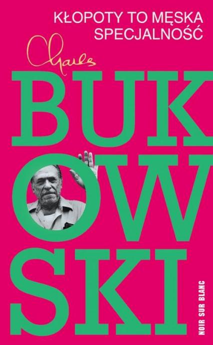 Kłopoty to męska specjalność - Charles Bukowski | okładka