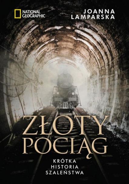 Złoty pociąg. Krótka historia szaleństwa  - Joanna Lamparska | okładka