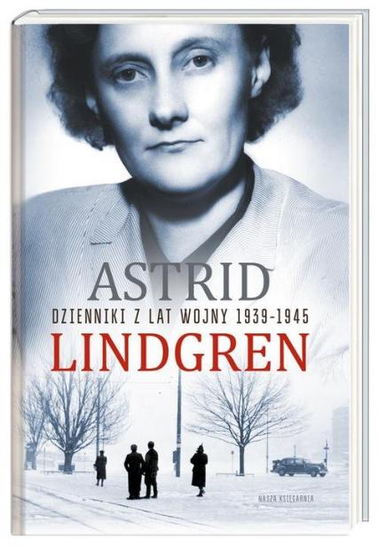 Dzienniki z lat wojny 1939-1945 - Astrid Lindgren | okładka