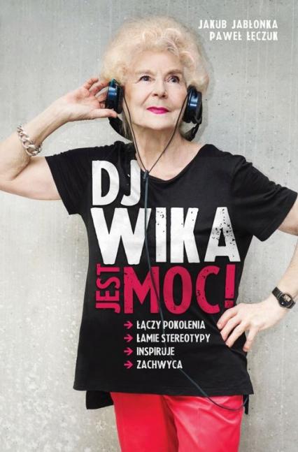 DJ Wika. Jest moc! - Jakub Jabłonka, Paweł Łęczuk  | okładka
