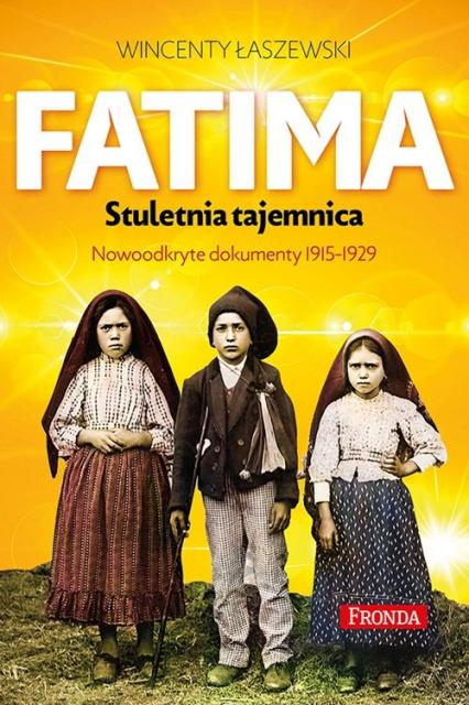 Fatima. Największa tajemnica. Objawienia maryjne z lat 1917-1929 - Wincenty Łaszewski | okładka