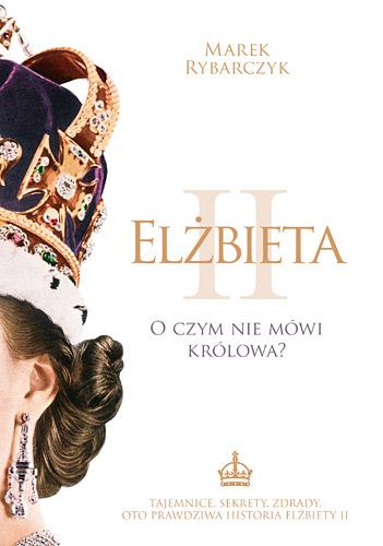 Elżbieta II. O czym nie mówi królowa? - Marek Rybarczyk | okładka