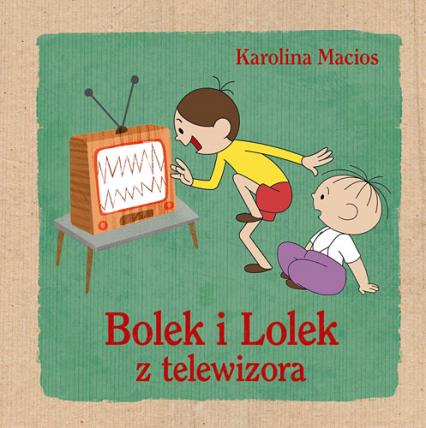 Bolek i Lolek z telewizora - Karolina Macios | okładka