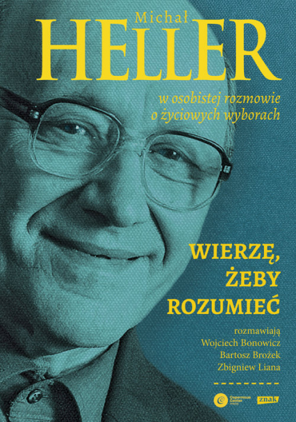 Wierzę, żeby rozumieć - Michał Heller, Wojciech Bonowicz, Bartosz Brożek, Zbigniew Liana | okładka
