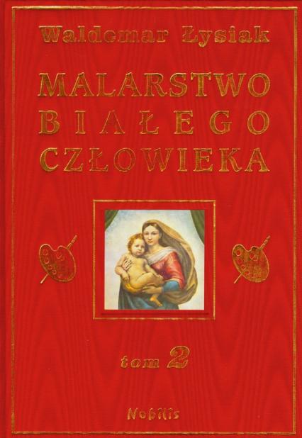 Malarstwo białego człowieka. Tom 2 - Waldemar Łysiak   okładka