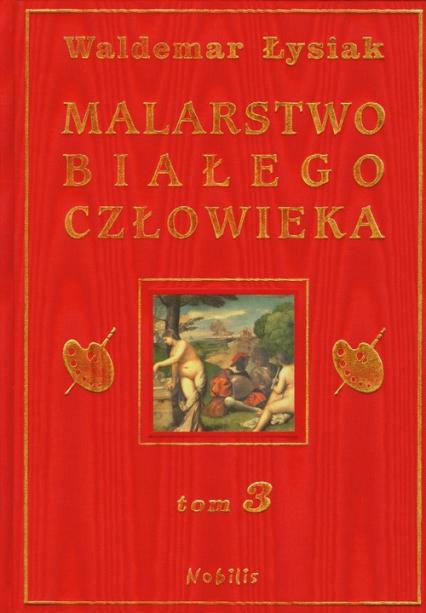 Malarstwo białego człowieka. Tom 3 - Waldemar Łysiak | okładka