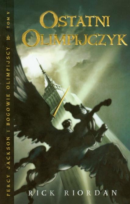 Ostatni olimpijczyk. Percy Jackson i bogowie olimpijscy. Tom 5 - Rick Riordan | okładka
