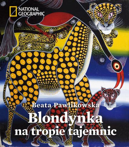 Blondynka na tropie tajemnic - Beata Pawlikowska   okładka