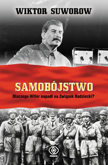 Samobójstwo. Dlaczego Hitler napadł na Związek Radziecki? - Wiktor Suworow | okładka
