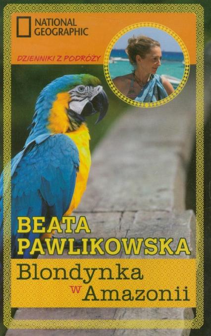 Blondynka w Amazonii - Beata Pawlikowska   okładka