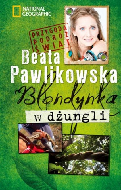 Blondynka w dżungli - Beata Pawlikowska | okładka
