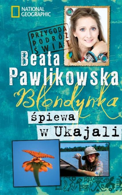 Blondynka śpiewa w Ukajali - Beata Pawlikowska   okładka