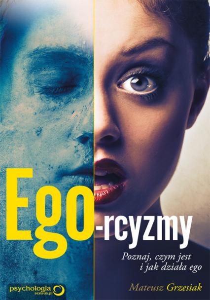 Ego-rcyzmy. Poznaj czym jest i jak działa ego - Mateusz Grzesiak | okładka