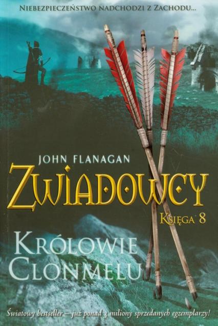Zwiadowcy. Księga 8. Królowie Clonmelu - John Flanagan   okładka