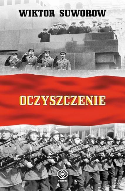 Oczyszczenie. Dlaczego Stalin pozbawił swoją armię dowództwa? - Wiktor Suworow | okładka