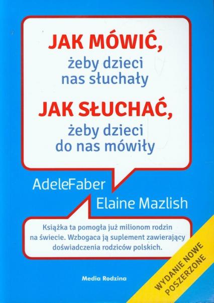 Jak mówić, żeby dzieci nas słuchały, jak słuchać, żeby dzieci do nas mówiły - Adele Faber, Elaine Mazlish  | okładka
